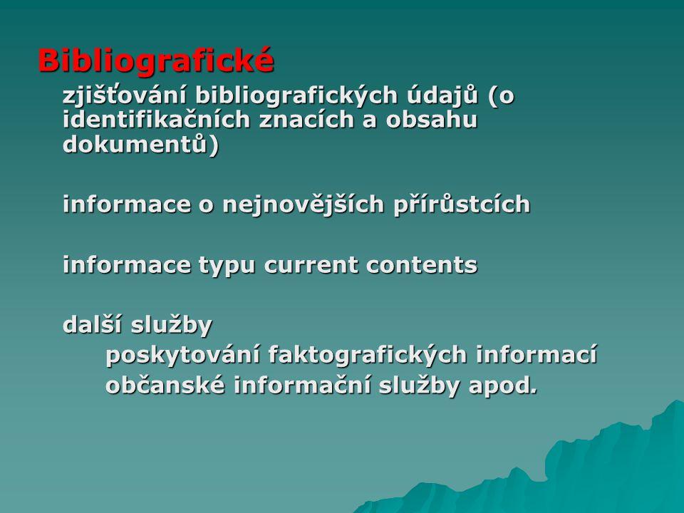 Bibliografické zjišťování bibliografických údajů (o identifikačních znacích a obsahu dokumentů) informace o nejnovějších přírůstcích.