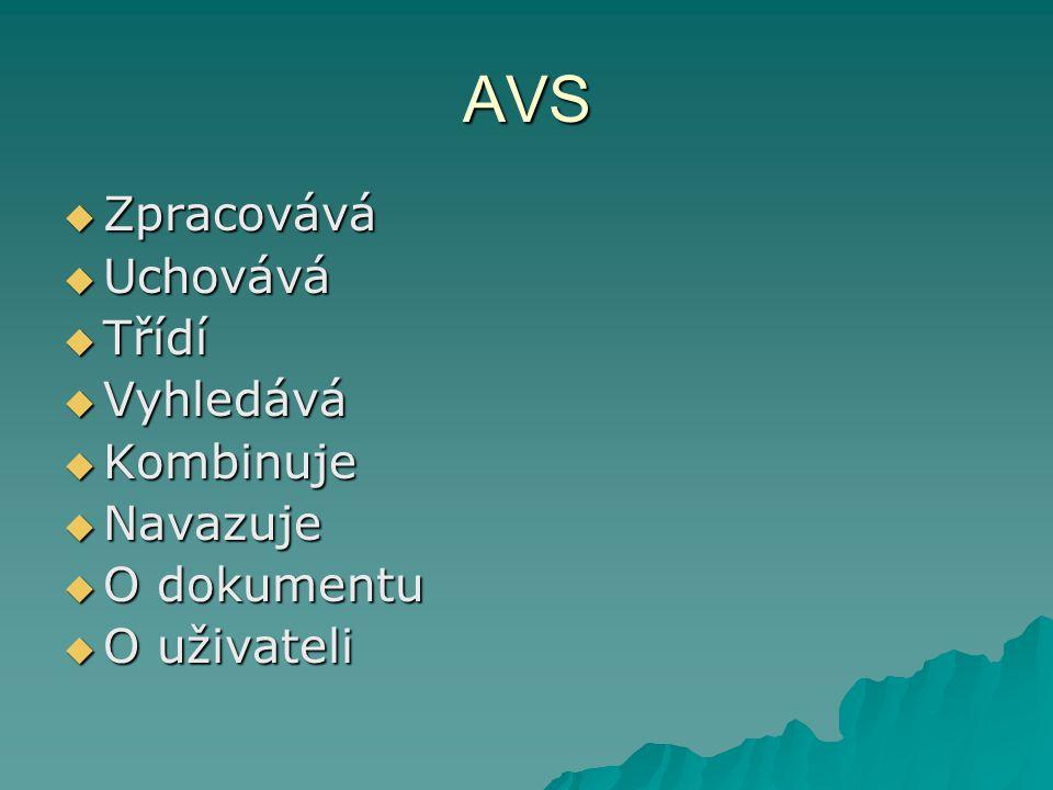 AVS Zpracovává Uchovává Třídí Vyhledává Kombinuje Navazuje O dokumentu