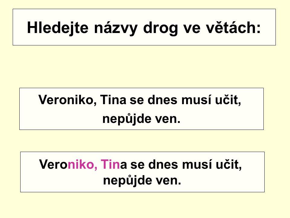 Hledejte názvy drog ve větách:
