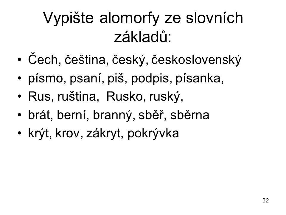 Vypište alomorfy ze slovních základů: