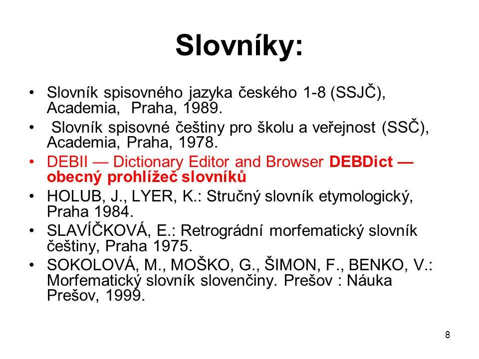 Slovníky: Slovník spisovného jazyka českého 1-8 (SSJČ), Academia, Praha, 1989.