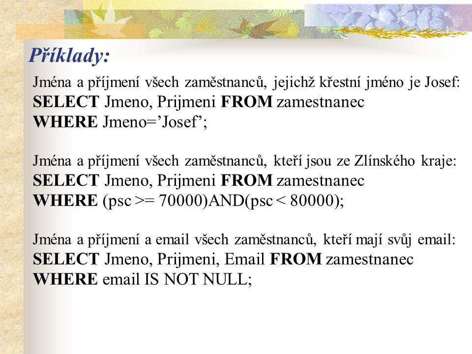 Příklady: SELECT Jmeno, Prijmeni FROM zamestnanec WHERE Jmeno='Josef';