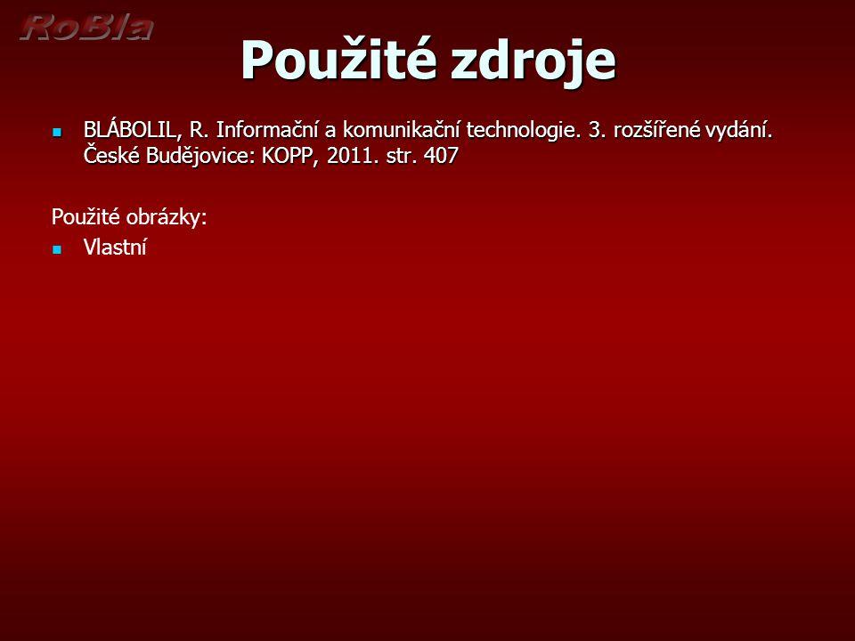 Použité zdroje BLÁBOLIL, R. Informační a komunikační technologie. 3. rozšířené vydání. České Budějovice: KOPP, 2011. str. 407.