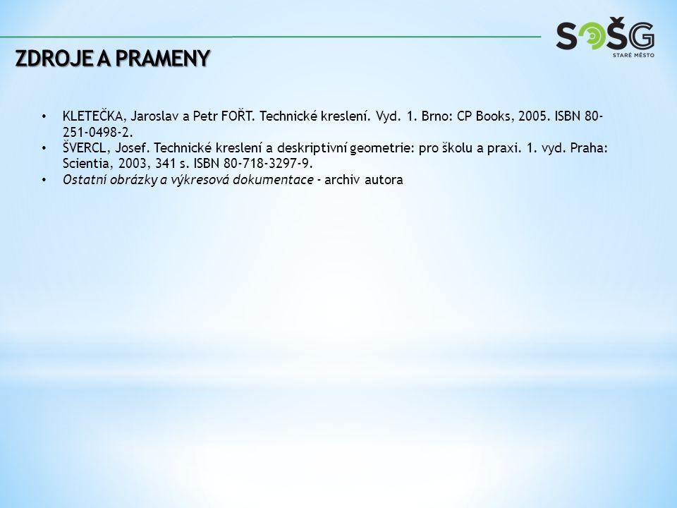 Zdroje a prameny KLETEČKA, Jaroslav a Petr FOŘT. Technické kreslení. Vyd. 1. Brno: CP Books, 2005. ISBN 80-251-0498-2.