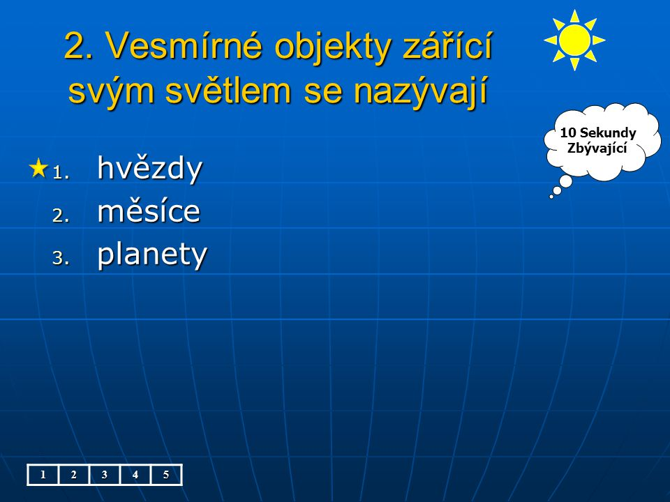 2. Vesmírné objekty zářící svým světlem se nazývají