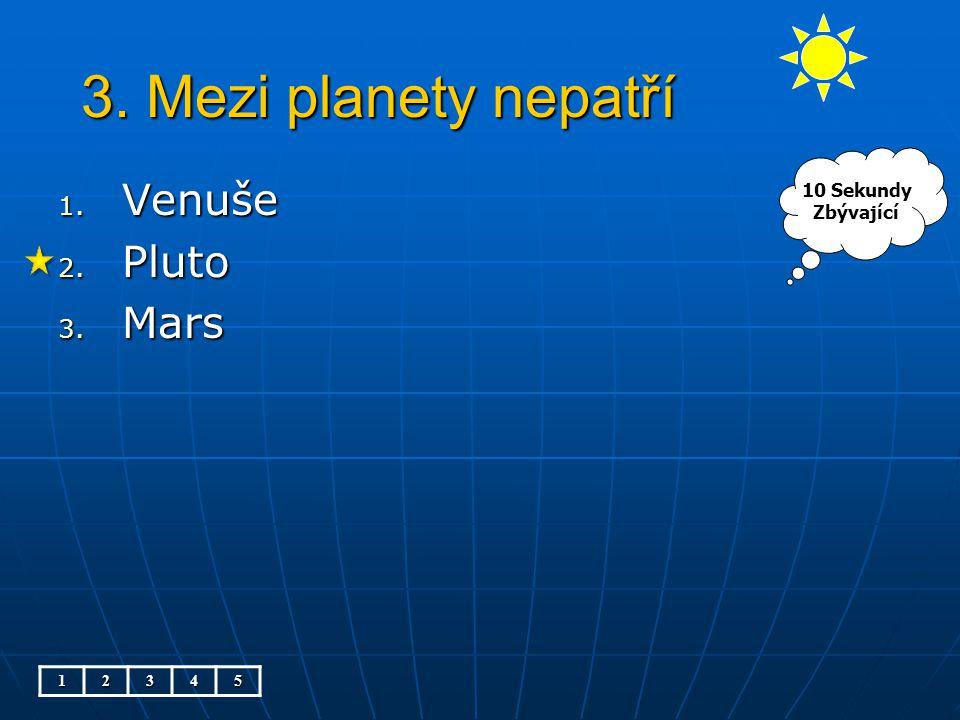 3. Mezi planety nepatří Venuše Pluto Mars 10 Sekundy Zbývající 1 2 3 4