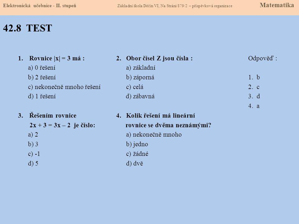 42.8 TEST Rovnice |x| = 3 má : 2. Obor čísel Z jsou čísla :