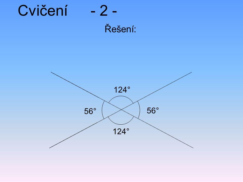 Cvičení - 2 - Řešení: 124° 56° 56° 124°