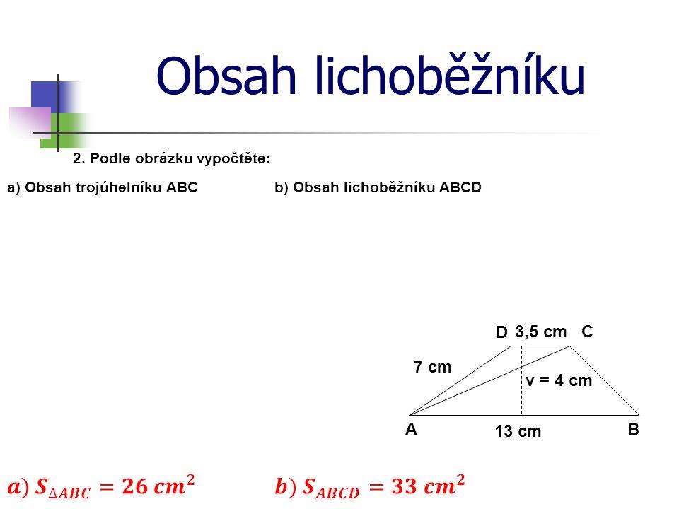 Obsah lichoběžníku 𝒂) 𝑺 ∆𝑨𝑩𝑪 =𝟐𝟔 𝒄𝒎 𝟐 𝒃) 𝑺 𝑨𝑩𝑪𝑫 =𝟑𝟑 𝒄𝒎 𝟐 D 3,5 cm C