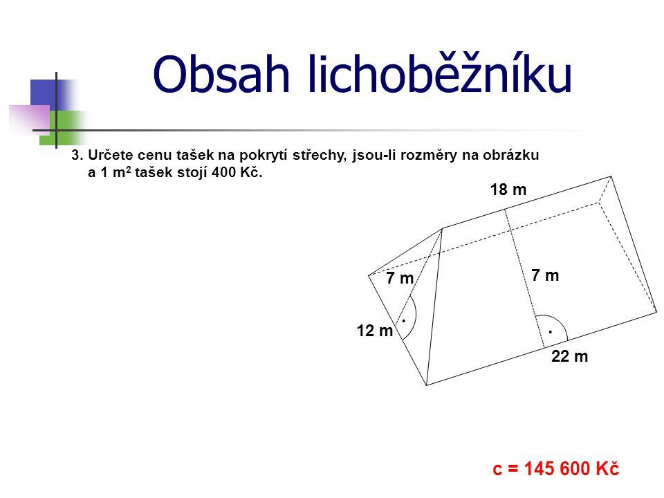 Obsah lichoběžníku . . c = 145 600 Kč 18 m 7 m 7 m 12 m 22 m