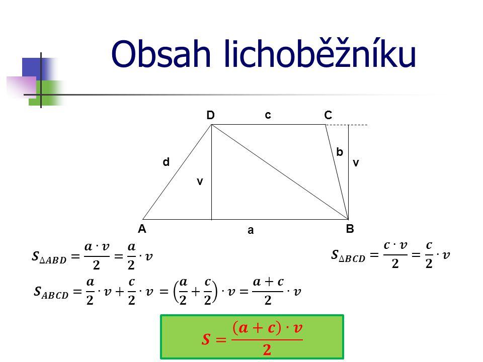 Obsah lichoběžníku 𝑺= 𝒂+𝒄 ∙𝒗 𝟐 𝑺 ∆𝑨𝑩𝑫 = 𝒂∙𝒗 𝟐 = 𝒂 𝟐 ∙𝒗
