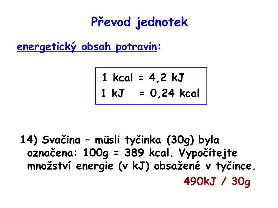 Převod jednotek energetický obsah potravin: 1 kcal = 4,2 kJ