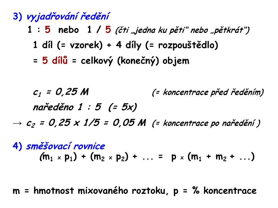 """3) vyjadřování ředění 1 : 5 nebo 1 / 5 (čti """"jedna ku pěti nebo """"pětkrát )"""