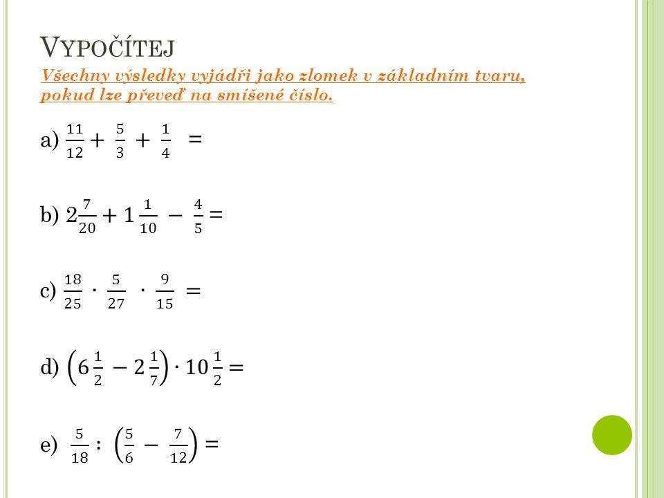 Vypočítej Všechny výsledky vyjádři jako zlomek v základním tvaru, pokud lze převeď na smíšené číslo.