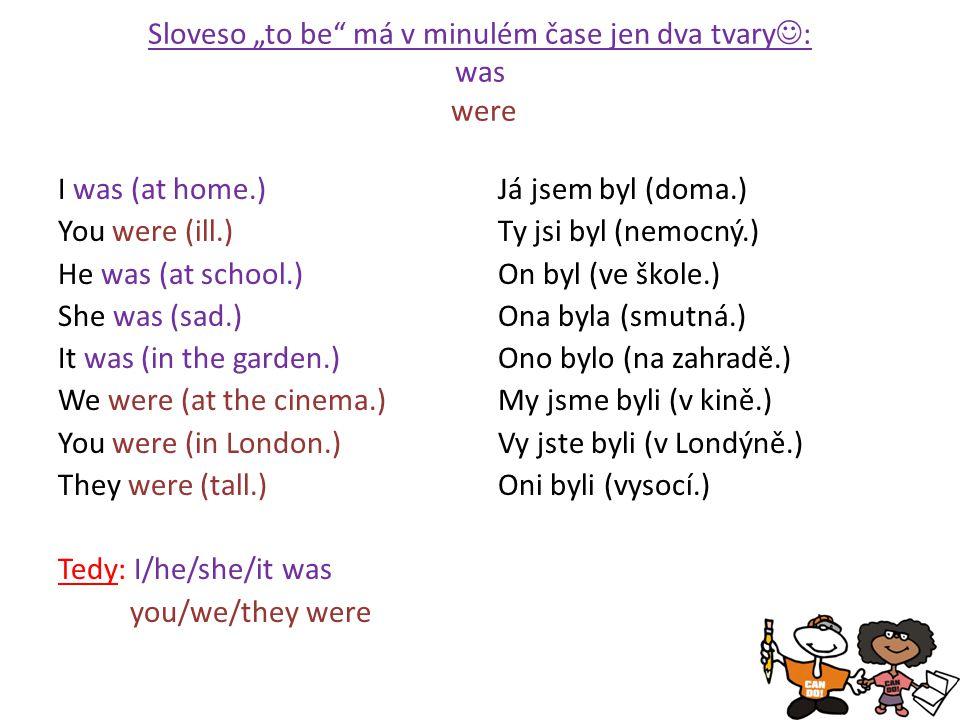 """Sloveso """"to be má v minulém čase jen dva tvary: was were"""