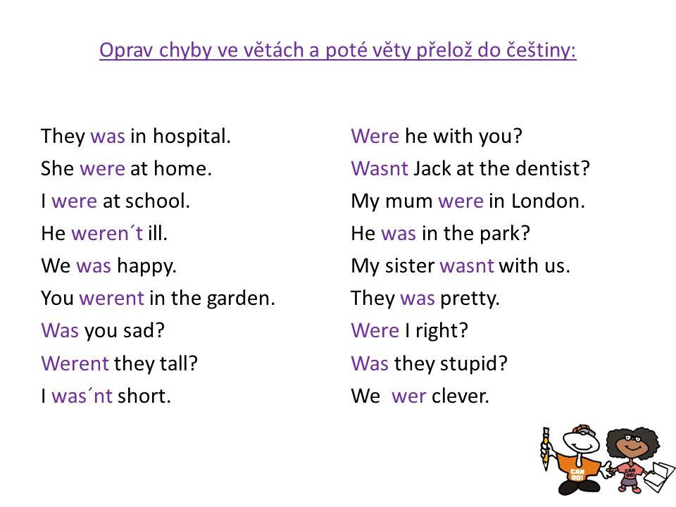 Oprav chyby ve větách a poté věty přelož do češtiny: