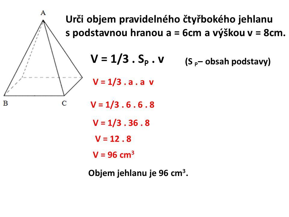 V = 1/3 . SP . v Urči objem pravidelného čtyřbokého jehlanu