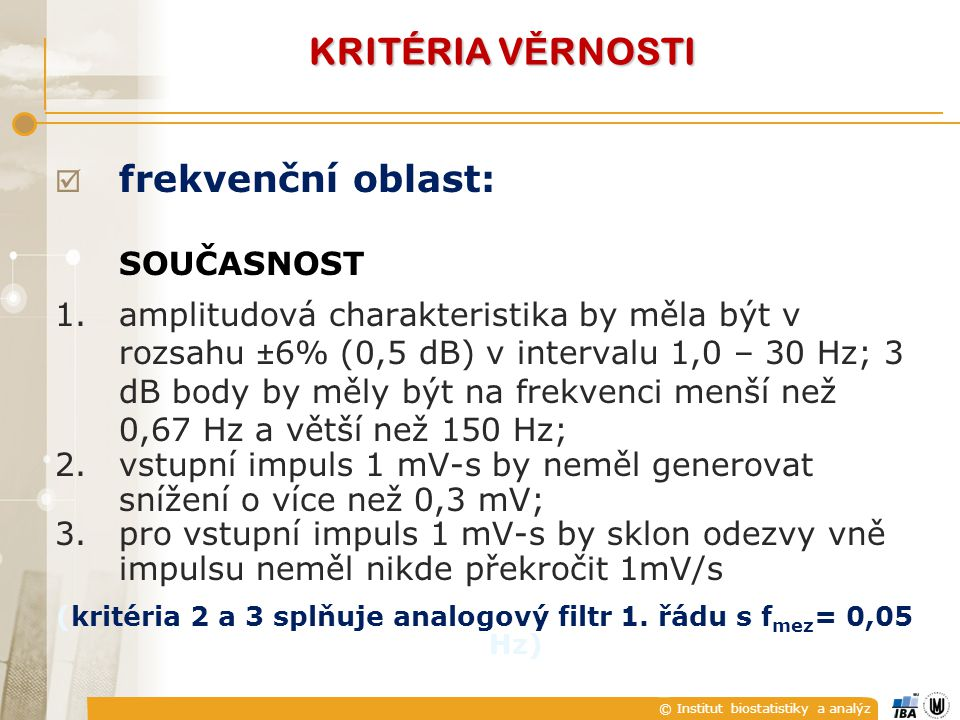 (kritéria 2 a 3 splňuje analogový filtr 1. řádu s fmez= 0,05 Hz)