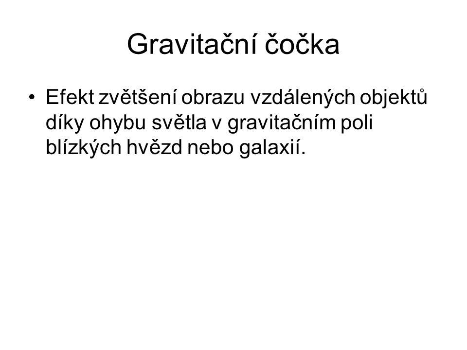Gravitační čočka Efekt zvětšení obrazu vzdálených objektů díky ohybu světla v gravitačním poli blízkých hvězd nebo galaxií.