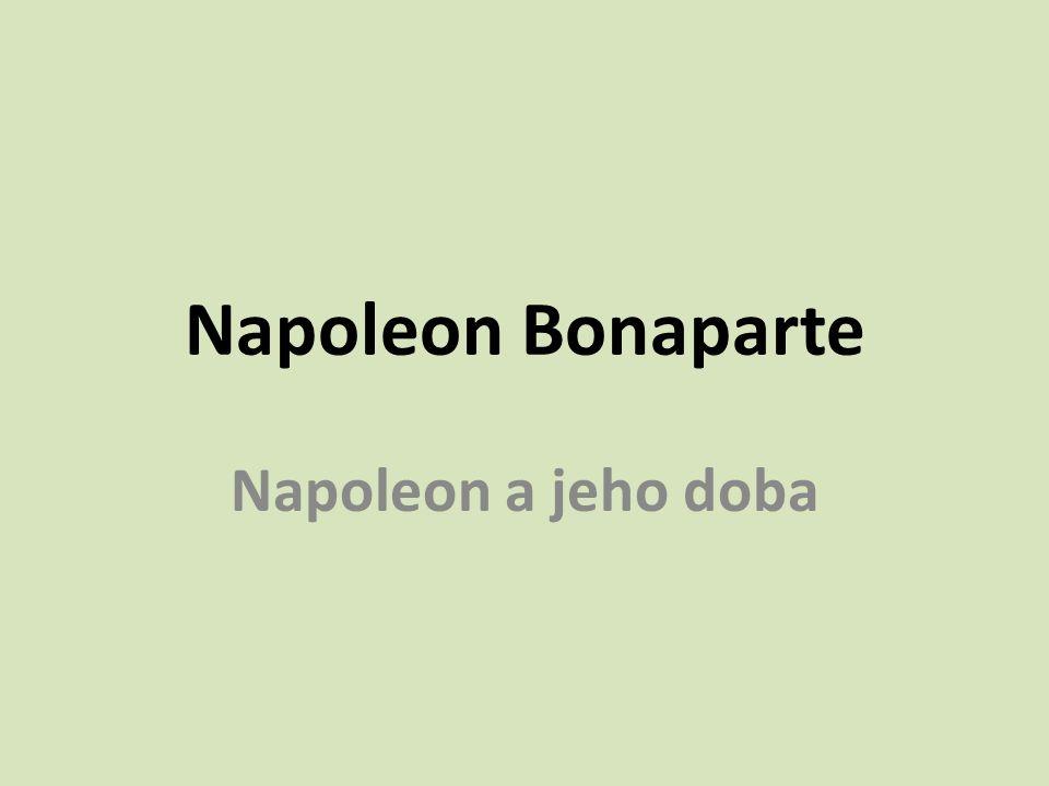 Napoleon Bonaparte Napoleon a jeho doba