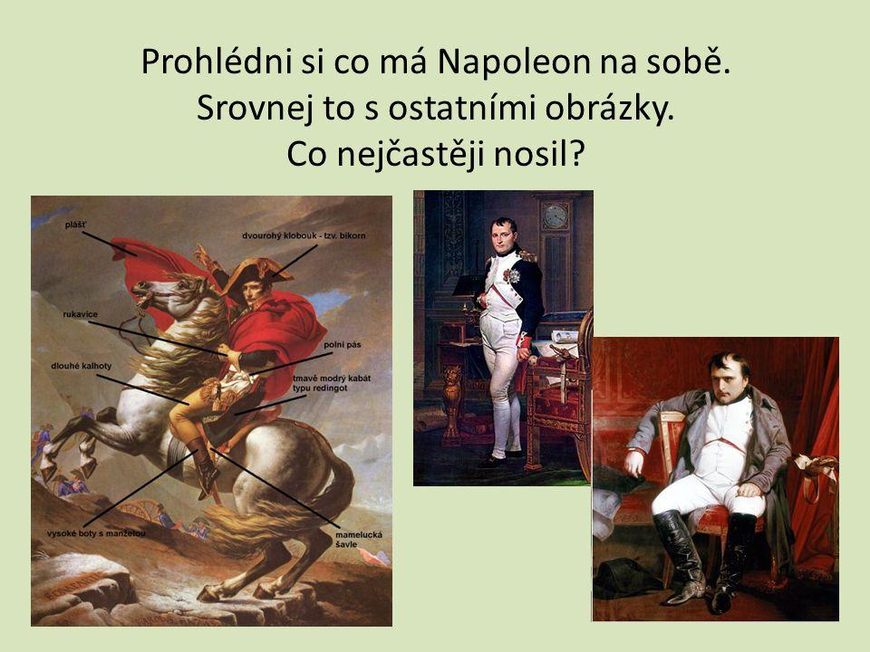Prohlédni si co má Napoleon na sobě. Srovnej to s ostatními obrázky