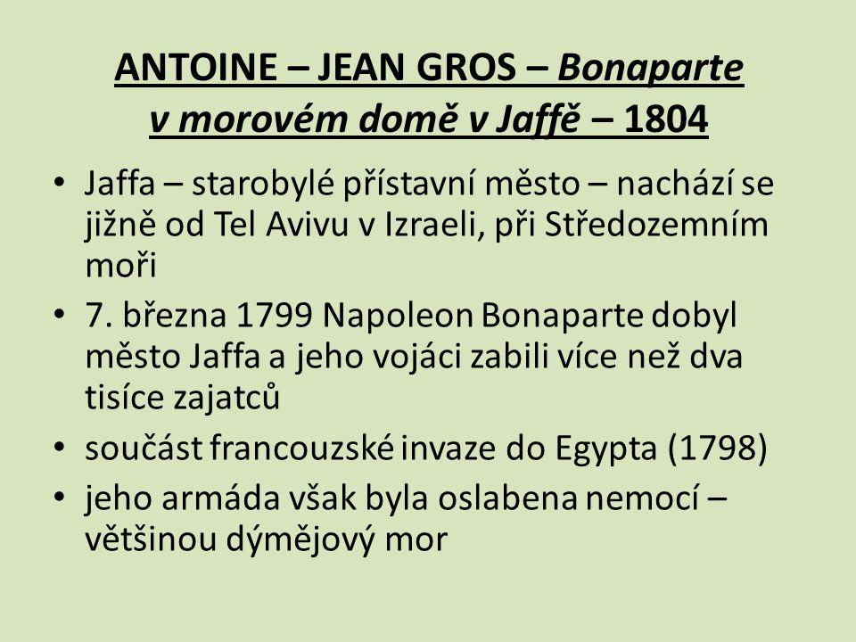 ANTOINE – JEAN GROS – Bonaparte v morovém domě v Jaffě – 1804