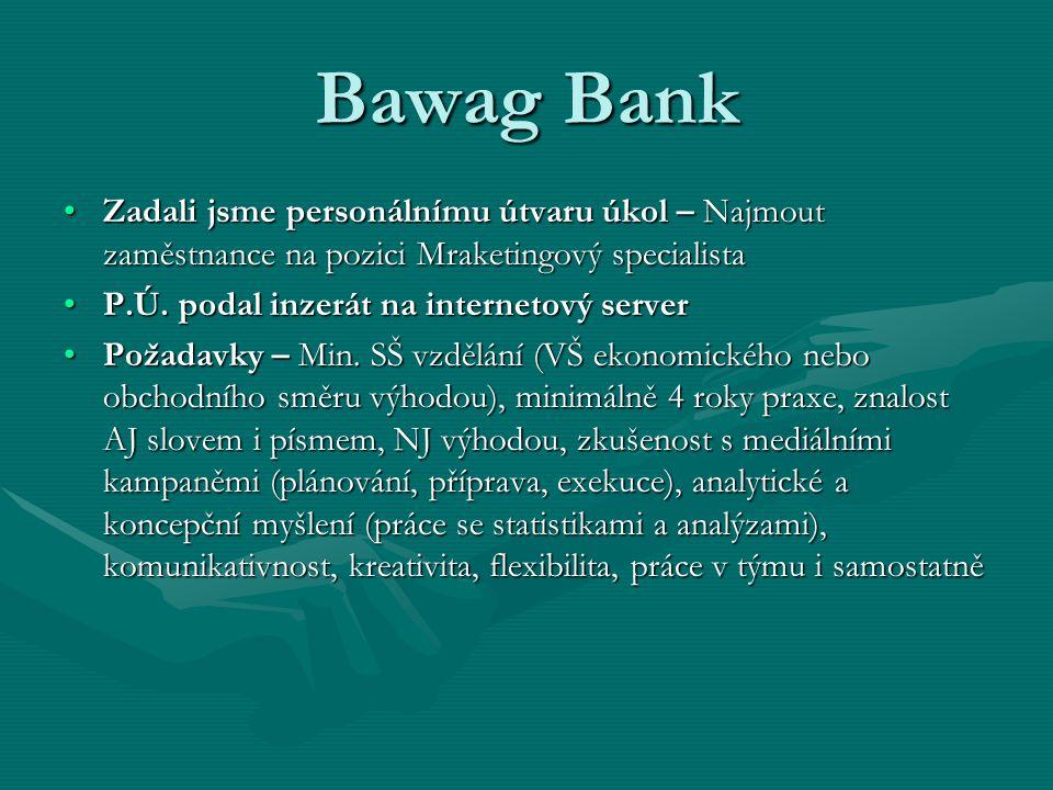 Bawag Bank Zadali jsme personálnímu útvaru úkol – Najmout zaměstnance na pozici Mraketingový specialista.