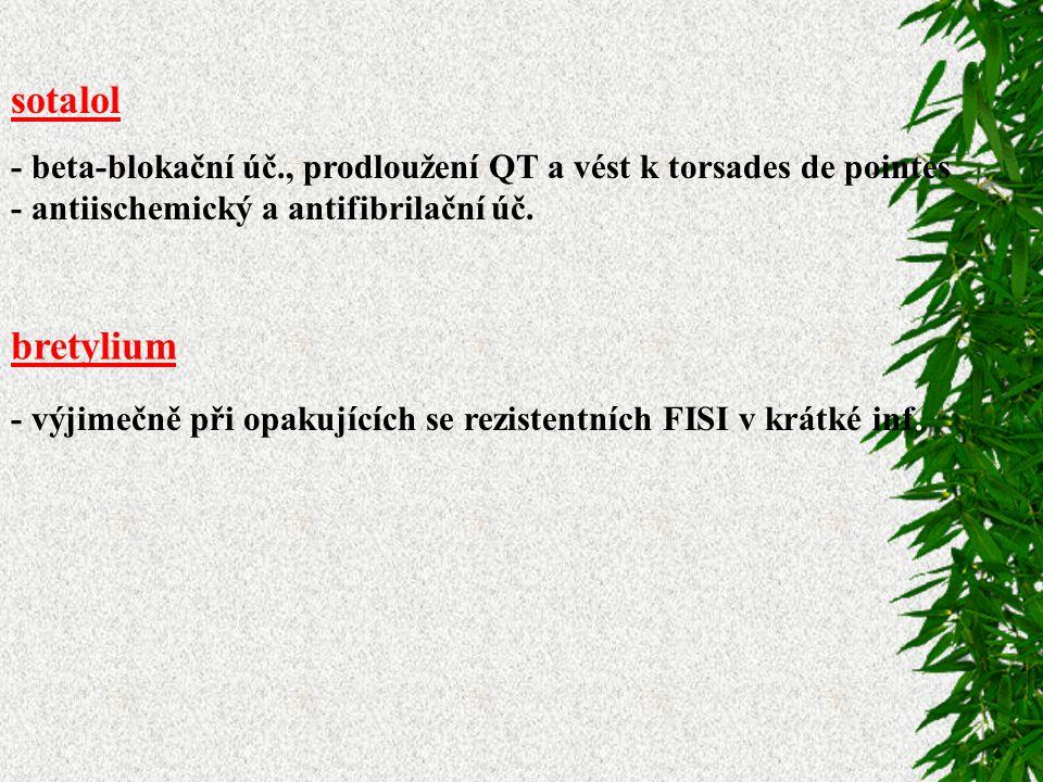 sotalol - beta-blokační úč., prodloužení QT a vést k torsades de pointes. - antiischemický a antifibrilační úč.