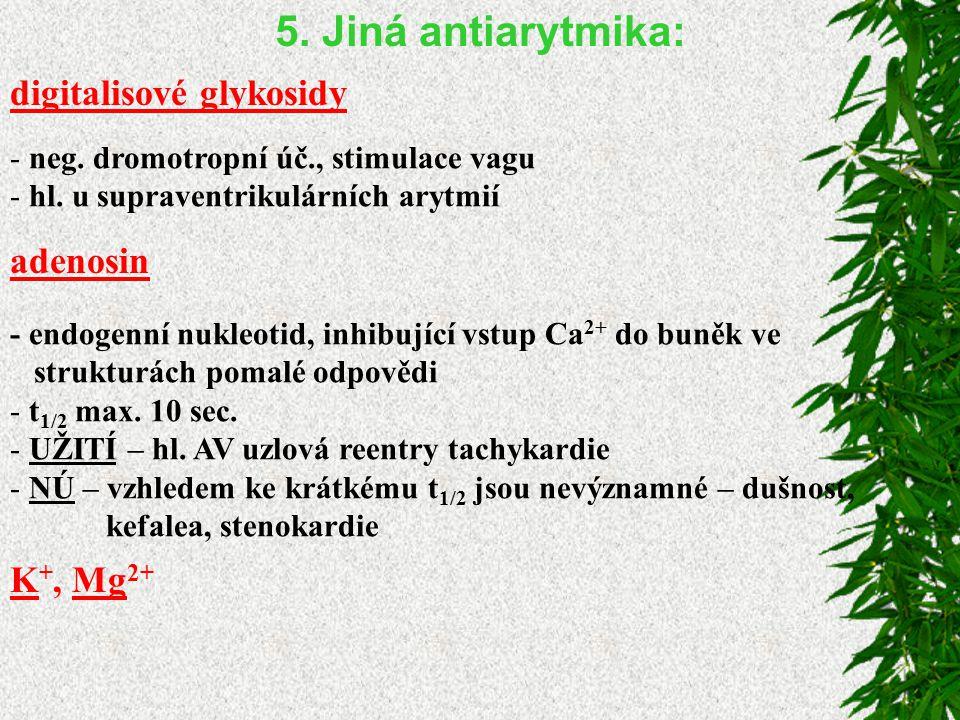 5. Jiná antiarytmika: digitalisové glykosidy adenosin K+, Mg2+