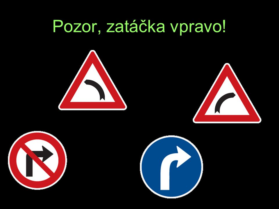 Pozor, zatáčka vpravo! D R L K
