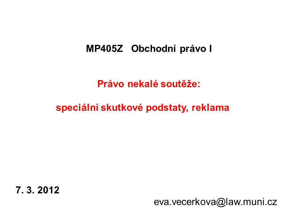 MP405Z Obchodní právo I Právo nekalé soutěže: speciální skutkové podstaty, reklama. 7. 3. 2012.