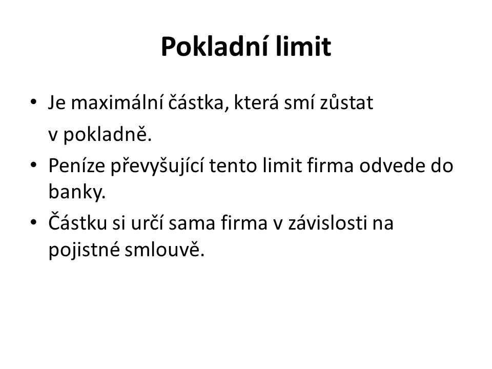 Pokladní limit Je maximální částka, která smí zůstat v pokladně.