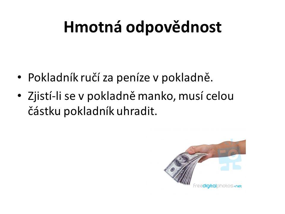 Hmotná odpovědnost Pokladník ručí za peníze v pokladně.