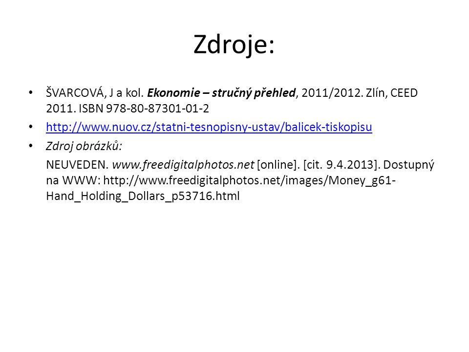 Zdroje: ŠVARCOVÁ, J a kol. Ekonomie – stručný přehled, 2011/2012. Zlín, CEED 2011. ISBN 978-80-87301-01-2.