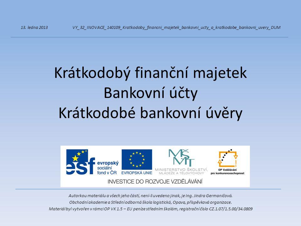 Krátkodobý finanční majetek Bankovní účty Krátkodobé bankovní úvěry