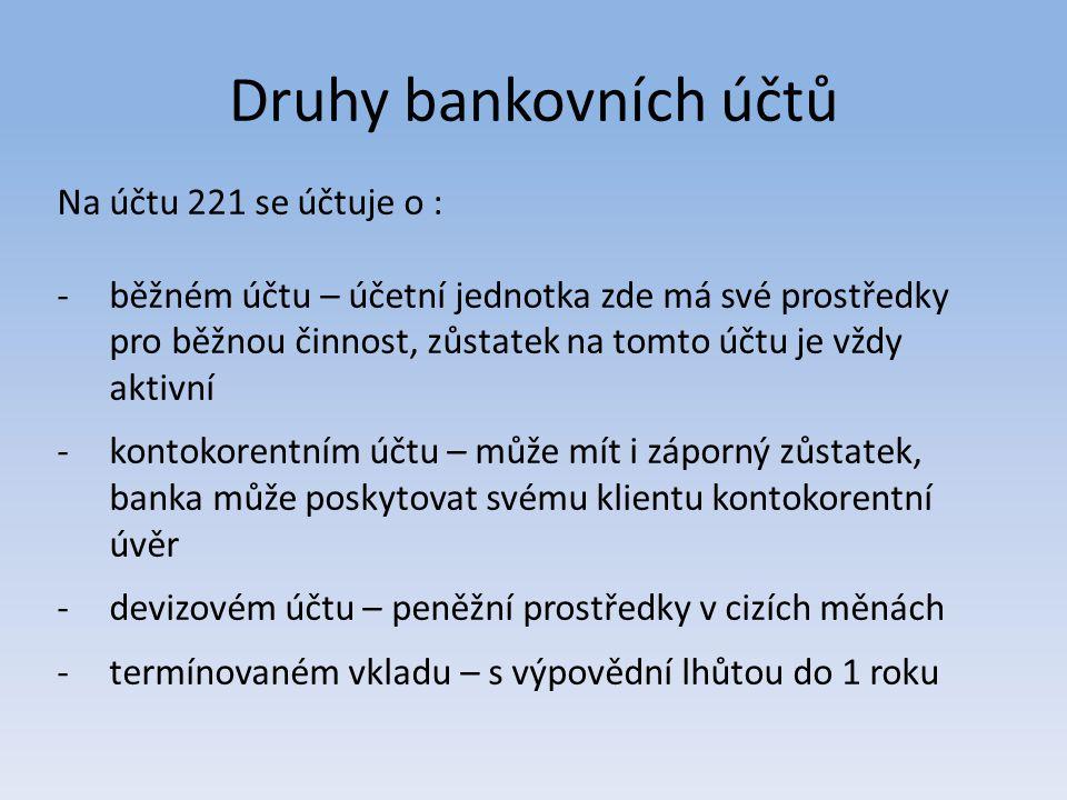 Druhy bankovních účtů Na účtu 221 se účtuje o :