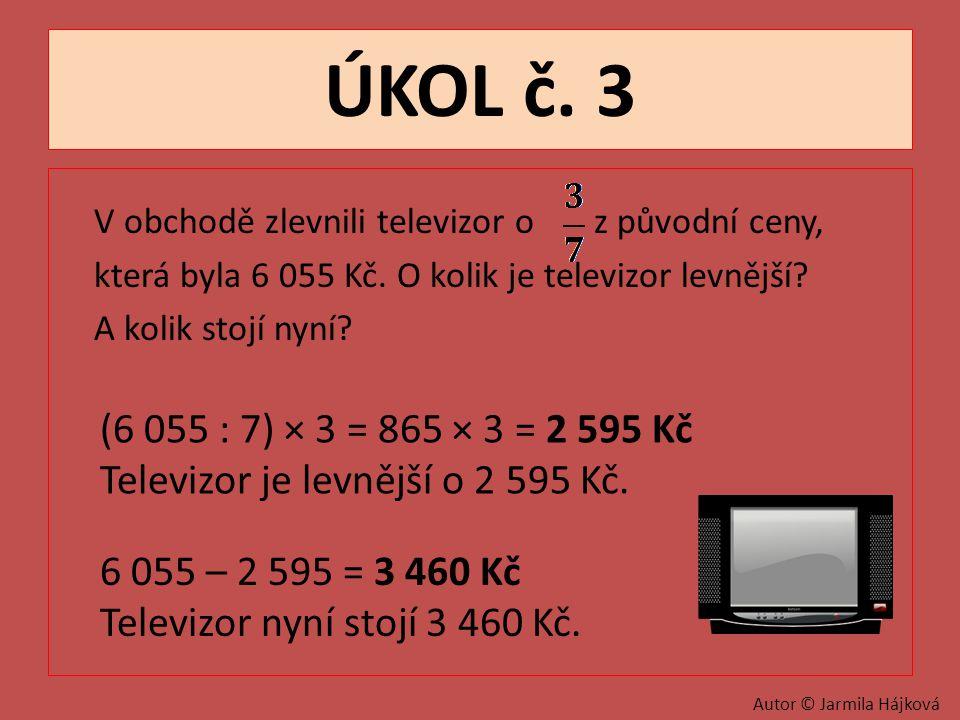 ÚKOL č. 3 V obchodě zlevnili televizor o z původní ceny, která byla 6 055 Kč. O kolik je televizor levnější A kolik stojí nyní