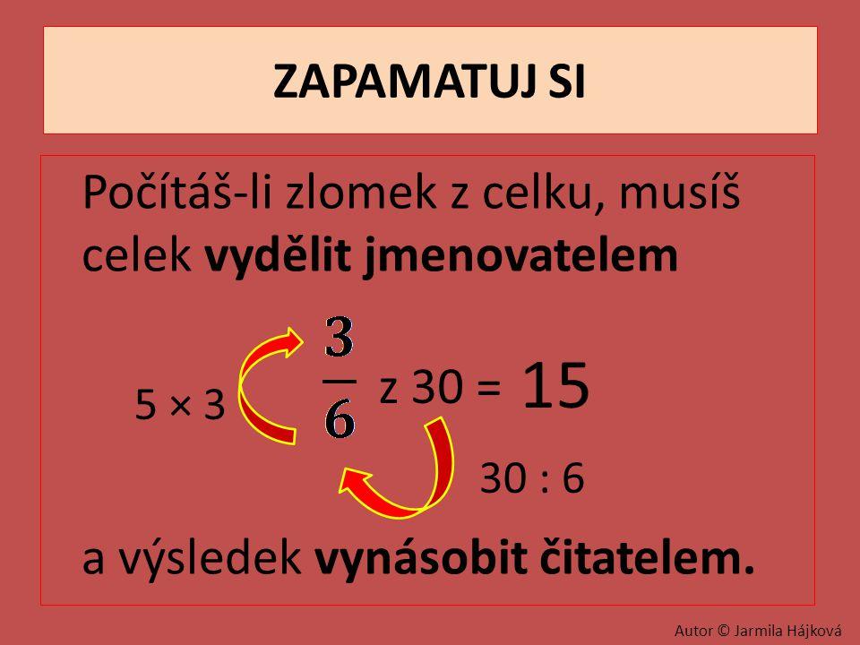 15 ZAPAMATUJ SI a výsledek vynásobit čitatelem. z 30 = 5 × 3 30 : 6