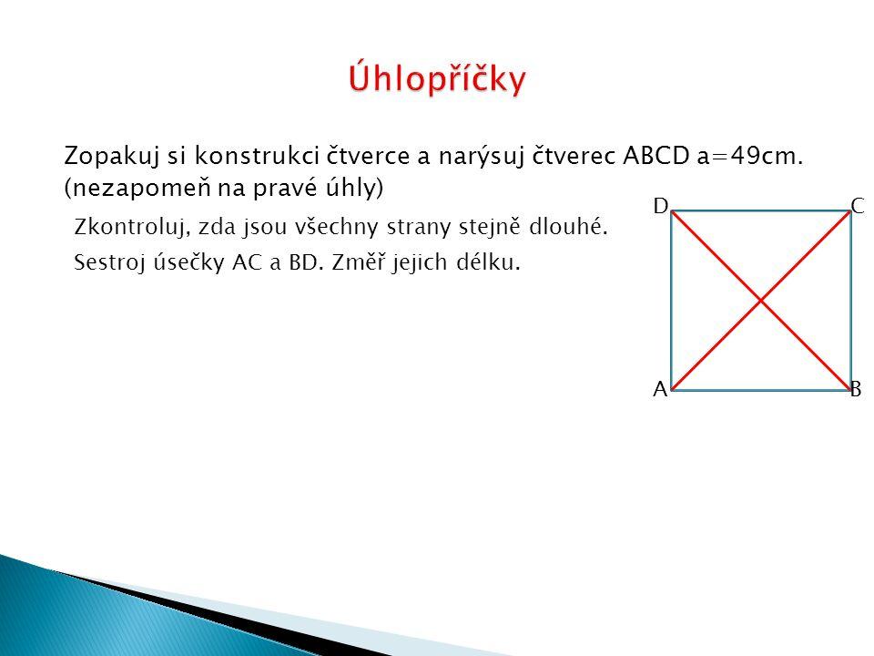 Úhlopříčky Zopakuj si konstrukci čtverce a narýsuj čtverec ABCD a=49cm. (nezapomeň na pravé úhly) D C.