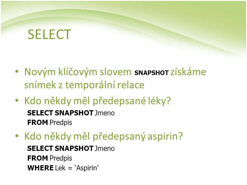 SELECT Novým klíčovým slovem SNAPSHOT získáme snímek z temporální relace. Kdo někdy měl předepsané léky