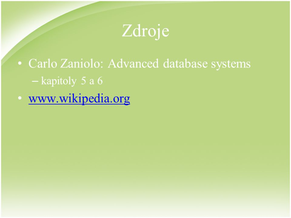 Zdroje Carlo Zaniolo: Advanced database systems www.wikipedia.org