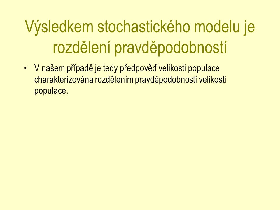 Výsledkem stochastického modelu je rozdělení pravděpodobností