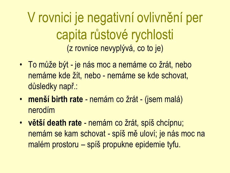 V rovnici je negativní ovlivnění per capita růstové rychlosti (z rovnice nevyplývá, co to je)