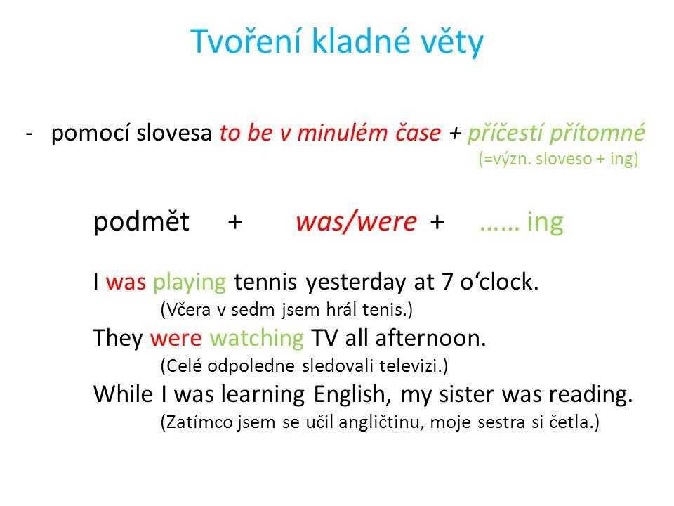 Tvoření kladné věty pomocí slovesa to be v minulém čase + příčestí přítomné (=význ. sloveso + ing)