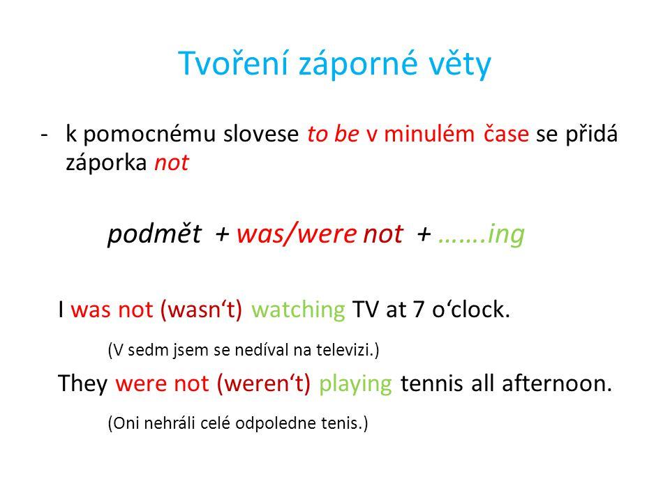 Tvoření záporné věty podmět + was/were not + …….ing