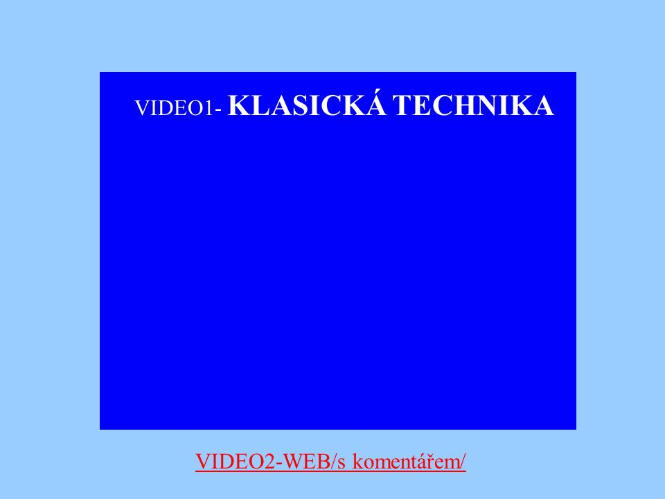 VIDEO1- KLASICKÁ TECHNIKA