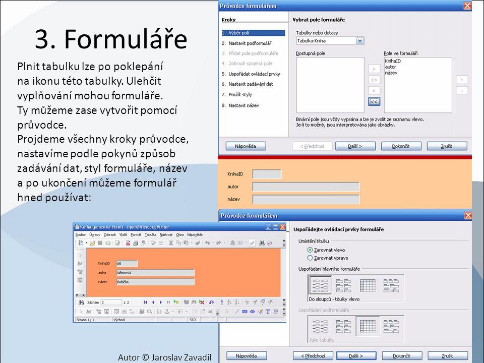 3. Formuláře Plnit tabulku lze po poklepání na ikonu této tabulky. Ulehčit vyplňování mohou formuláře.