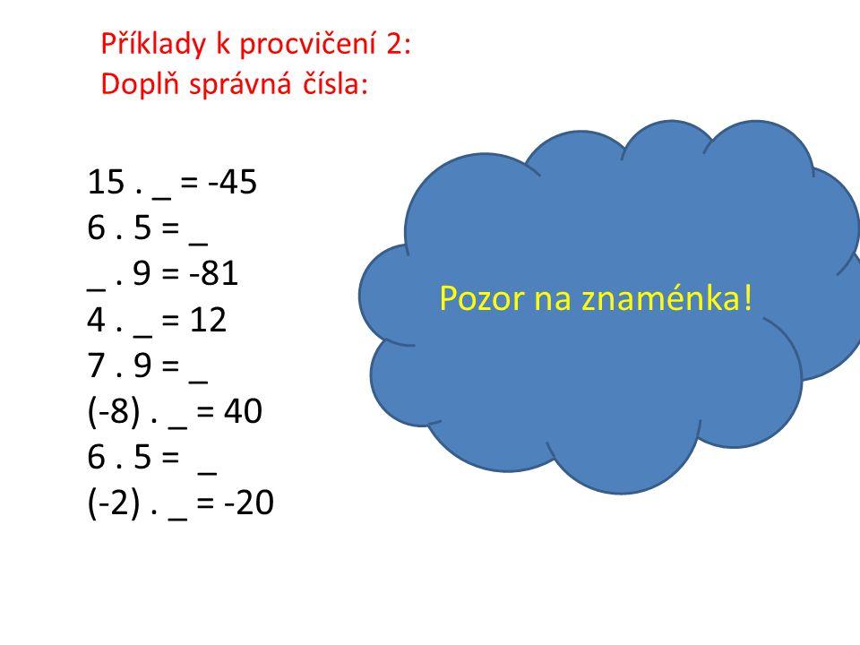 15 . _ = -45 6 . 5 = _ Pozor na znaménka! _ . 9 = -81 4 . _ = 12