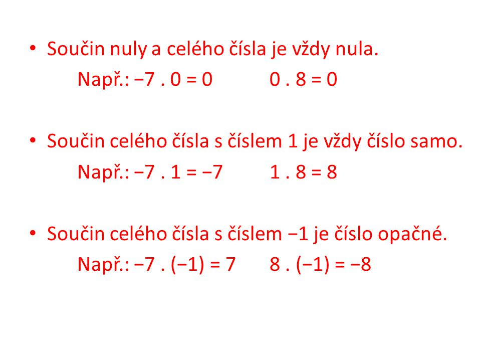Součin nuly a celého čísla je vždy nula.