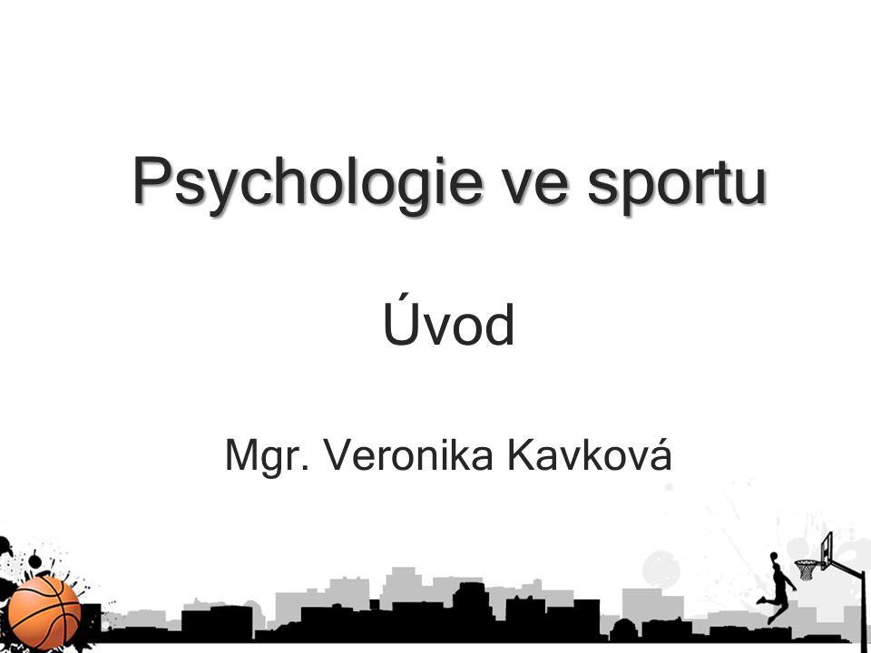 Psychologie ve sportu Úvod Mgr. Veronika Kavková